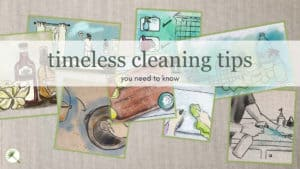 22 Timeless Cleaning Tips You Need To Know